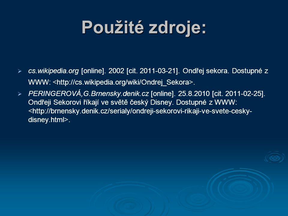 Použité zdroje: cs.wikipedia.org [online]. 2002 [cit. 2011-03-21]. Ondřej sekora. Dostupné z WWW: <http://cs.wikipedia.org/wiki/Ondrej_Sekora>.